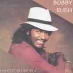 Bobby Rush I Ain't Studdin You