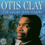 Otis Clay Ill Treat You Right