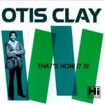 Otis Clay That's How It IS