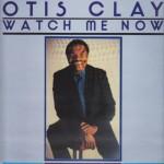 Otis Clay Watch Me Now