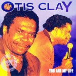 Otis Clay You Are My Life