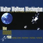 Walter Wolfman Washington Blue Moon Risin