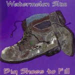 Watermelon Slim Big Shoes To Fill
