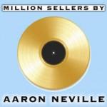 Aaron Neville Million Sellers