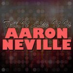 Aaron Neville Tell It Like It IS